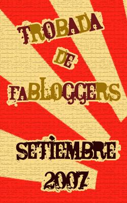 Trobada de Fabloggers 2007 el Biernes 28 de Setiembre